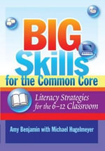 Big Skills for the Common Core : Literacy Strategies for the 6-12 Classroom - Michael Hugelmeyer