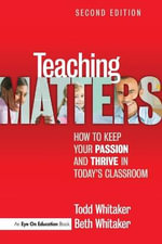 Teaching Matters : How to Keep Your Passion and Thrive in Today's Classroom - Todd Whitaker