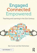 Engaged, Connected, Empowered : Teaching and Learning in the 21st Century - Ben Curran