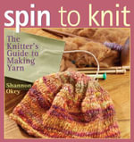 Spin to Knit : The Knitter's Guide to Making Yarn - Shannon Okey