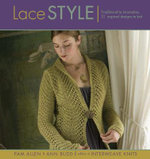 Lace Style : Traditional to Innovative, 21 Inspired Designs to Knit - Pam Allen