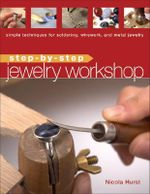 Jewelry Workshop : Simple techniques for soldering, wirework, and metal Jewelry - Nicola Hurst