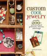 Custom Cool Jewelry : 200+ Personalized Pendants, Charms and Clasps - Melinda Barta