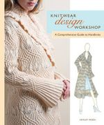 Knitwear Design Workshop : A Comprehensive Guide to Handknits - Shirley Paden