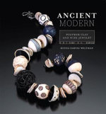 Ancient Modern : Polymer Clay and Wire Jewelry - Ronna Sarvas Weltman
