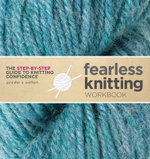 Fearless Knitting Workbook : The Step-by-Step Guide to Knitting Confidence - Jennifer E. Seiffert