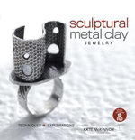 Sculptural Metal Clay Jewelry : Techniques + Explorations Includes DVD - Kate McKinnon