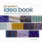 The Weaver's Idea Book : Creative Cloth on a Rigid-Heddle Loom - Jane Patrick