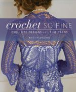 Crochet So Fine : Exquisite Designs With Fine Yarns - Kristin Omdahl