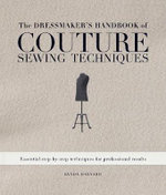 The Dressmaker's Handbook of Couture Sewing Techniques : Essential Step-by-Step Techniques for Professional Results - Lynda Maynard