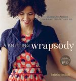 A Knitting Wrapsody with DVD :  Innovative Designs to Wrap, Drape, and Tie - Kristin Omdahl