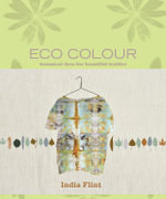 Eco Colour : Botanical Dyes for Beautiful Textiles - India Flint