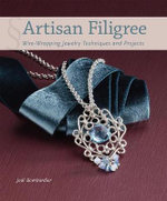 Artisan Filigree : Wire-Wrapping Jewelry Techniques and Projects - Jodi Bombardier