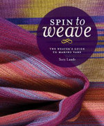 Spin to Weave : The Weaver's Guide to Making Yarn - Sara Lamb