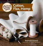 The Practical Spinner's Guide : Cotton, Flax, Hemp - Stephenie Gaustad