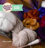The Practical Spinner's Guide - Silk - Sara Lamb