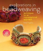 Explorations in Beadweaving : Techniques for an Improvisational Approach - Kelly Angeley