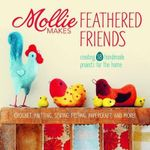 Mollie Makes Feathered Friends : Creating 18 Handmade Projects for the Home - Mollie Makes