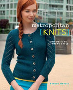 Metropolitan Knits : Chic Designs for Urban Style - Melissa Wehrle