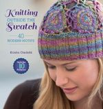 Knitting Outside the Swatch : 40 Modern Motifs - Kristin Omdahl