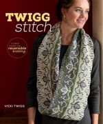 Twigg Stitch : A New Twist on Reversible Knitting - Vicki Twigg