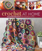 Crochet at Home : 25 Clever Projects for Colorful Living - Brett Bara