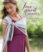 Free-Spirit Shawls : 20 Eclectic Knits for Every Day - Lisa Shroyer