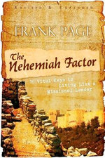 The Nehemiah Factor (Revised and Expanded) : 16 Vital Keys to Living Like a Missional Leader - Frank S Page