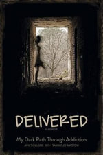 Delivered, a Memoir : My Dark Path Through Addiction - Janet Gillispie