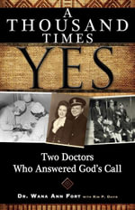 A Thousand Times Yes : Two Doctors Who Answered God's Call - Wana Ann Fort