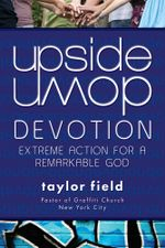 Upside-Down Devotion : Extreme Action for a Remarkable God - Taylor Field