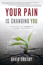 Your Pain Is Changing You : Discover the Power of a Godly Response - David Crosby