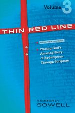 Thin Red Line, Volume 3 : Tracing God's Amazing Story of Redemption Through Scripture - Kimberly Sowell