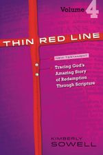 Thin Red Line, Volume 4 : Tracing God's Amazing Story of Redemption Through Scripture - Kimberly Sowell