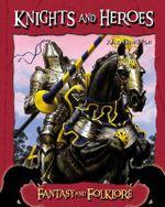 Knights and Heroes : Fantasy and Folklore - John Hamilton