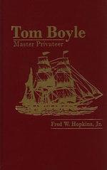 Tom Boyle : Master Privateer - Fred W Hopkins, Jr