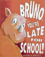 Bruno, You're Late for School! - Kevin O'Malley