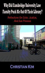 Why Did Cambridge University Law Faculty Push Me Out Of Their Library?  Reflections On Color, Justice, And Due Process - Christian Kim