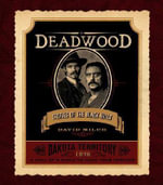 Deadwood : Stories of the Black Hills - David Milch