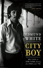 City Boy : My Life in New York During the 1960s and '70s - Edmund White