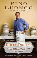 Dirty Dishes : A Restaurateur's Story of Passion, Pain, and Pasta - Andrew Friedman