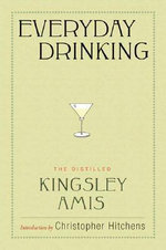 Everyday Drinking : The Distilled Kingsley Amis - Kingsley Amis