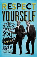 Respect Yourself : Stax Records and the Soul Explosion - Robert Gordon