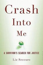 Crash Into Me : A Survivor's Search for Justice - Liz Seccuro