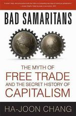 Bad Samaritans : The Myth of Free Trade and the Secret History of Capitalism - Ha-Joon Chang