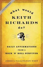 What Would Keith Richards Do? : Daily Affirmations from a Rock 'n' Roll Survivor - Keith Richards