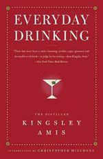 Everyday Drinking : The Distilled Kingsley Amis - Kingsley Amis