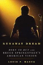Runaway Dream : Born To Run And Bruce Springsteen's American Vision :  Born To Run And Bruce Springsteen's American Vision - Louis P. Masur