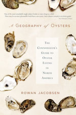 A Geography of Oysters : The Connoisseur's Guide to Oyster Eating in North America - Rowan Jacobsen