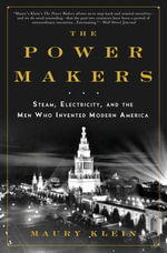The Power Makers : Steam, Electricity, and the Men Who Invented Modern America - Maury Klein